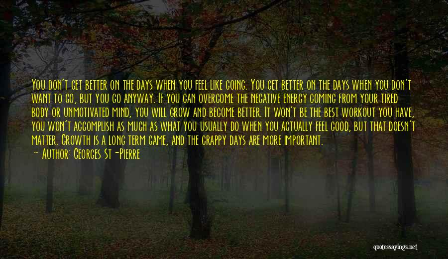 Better Days Coming Quotes By Georges St-Pierre