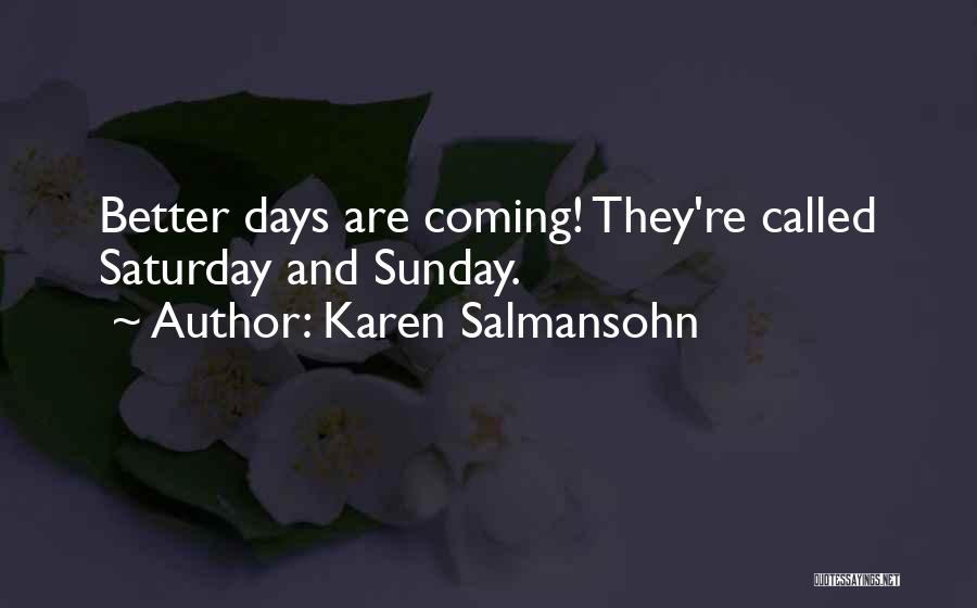 Better Days Coming Quotes By Karen Salmansohn