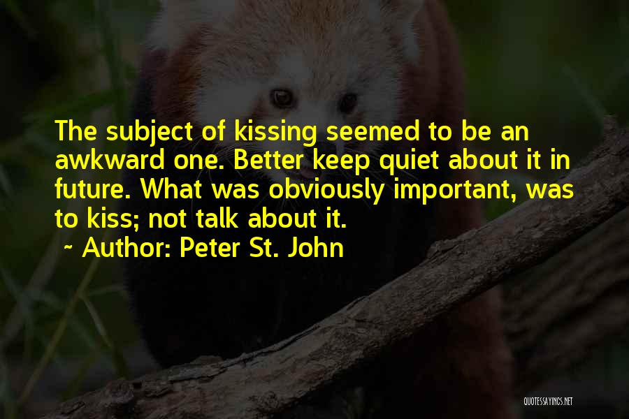 Better Keep Quiet Quotes By Peter St. John
