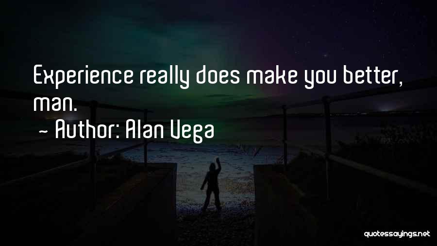 Better Man Quotes By Alan Vega
