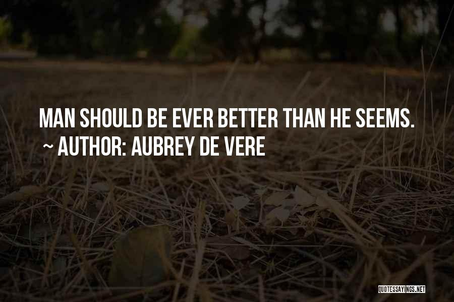 Better Man Quotes By Aubrey De Vere