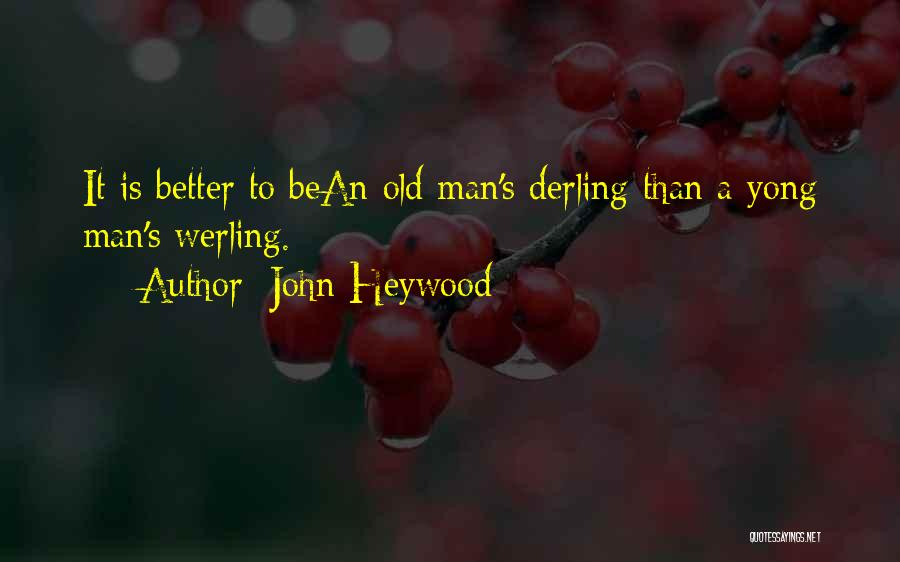 Better Man Quotes By John Heywood