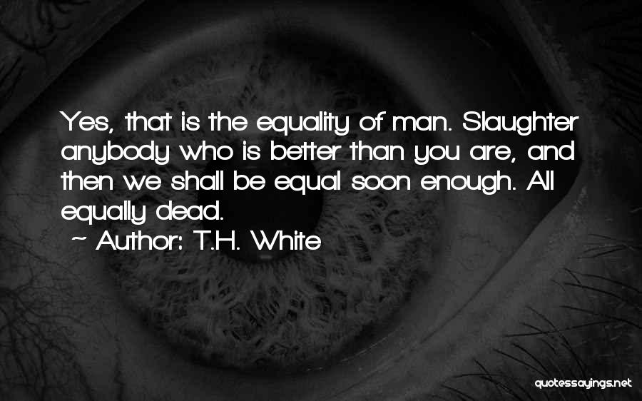 Better Man Quotes By T.H. White