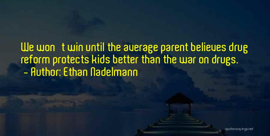 Better Than Average Quotes By Ethan Nadelmann