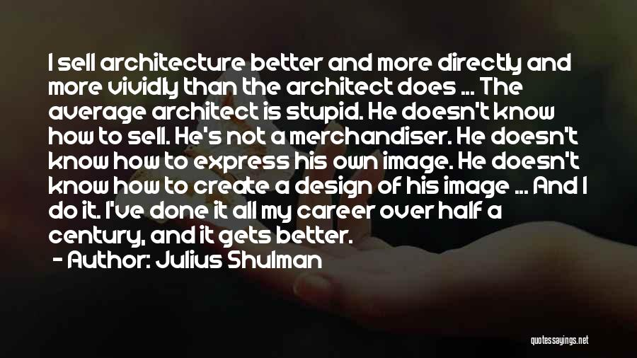 Better Than Average Quotes By Julius Shulman