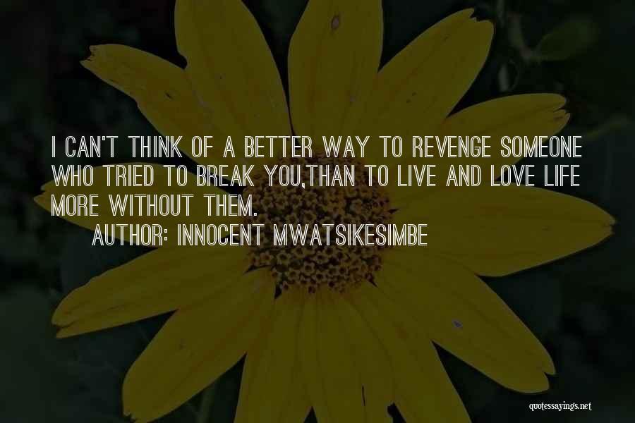 Better Than Revenge Quotes By Innocent Mwatsikesimbe