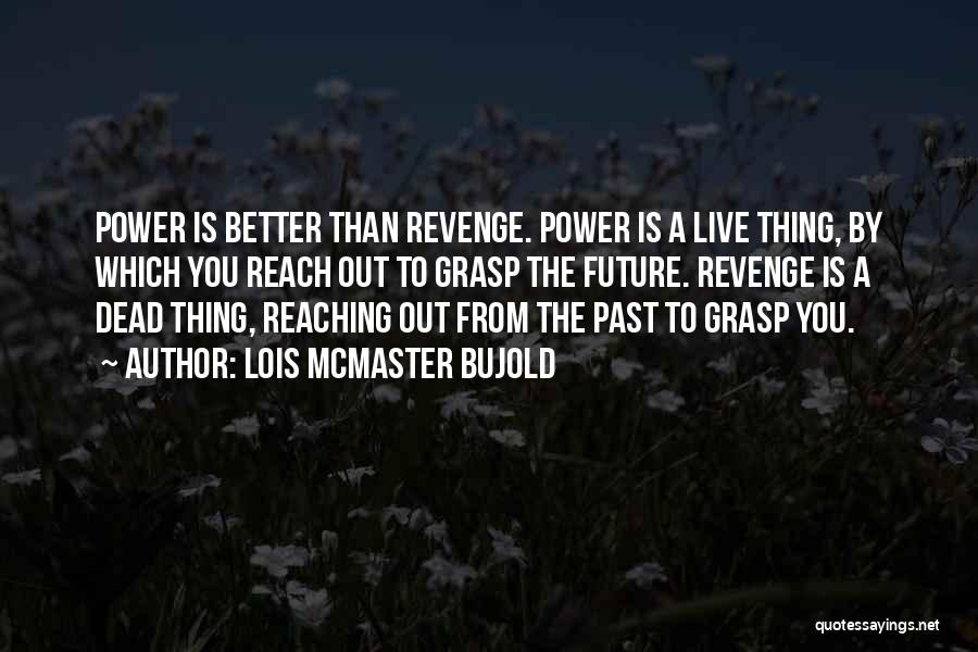 Better Than Revenge Quotes By Lois McMaster Bujold