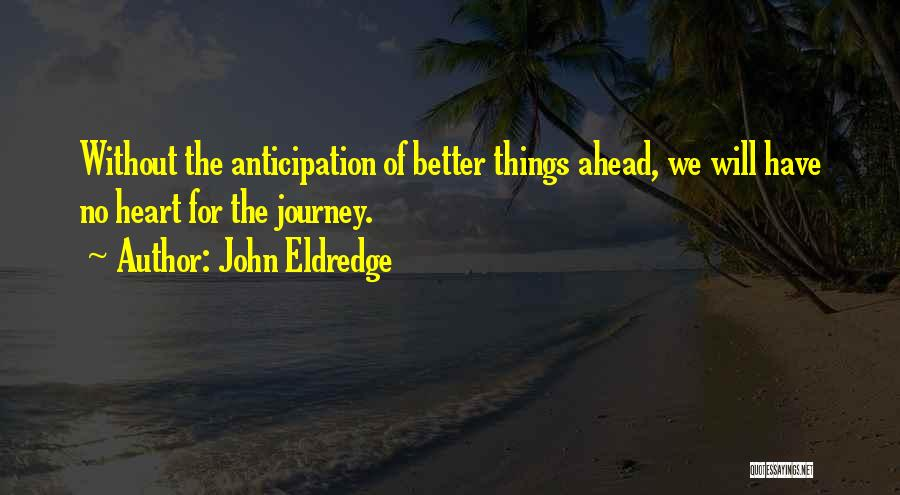 Better Things Ahead Quotes By John Eldredge
