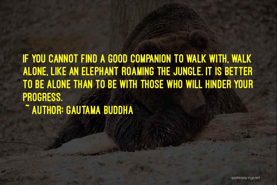 Better To Walk Alone Quotes By Gautama Buddha