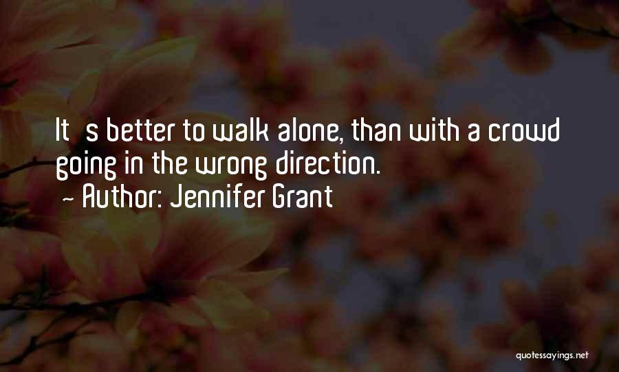 Better To Walk Alone Quotes By Jennifer Grant