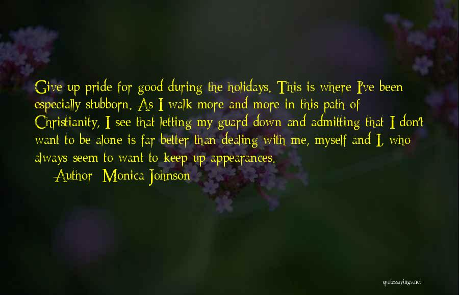 Better To Walk Alone Quotes By Monica Johnson