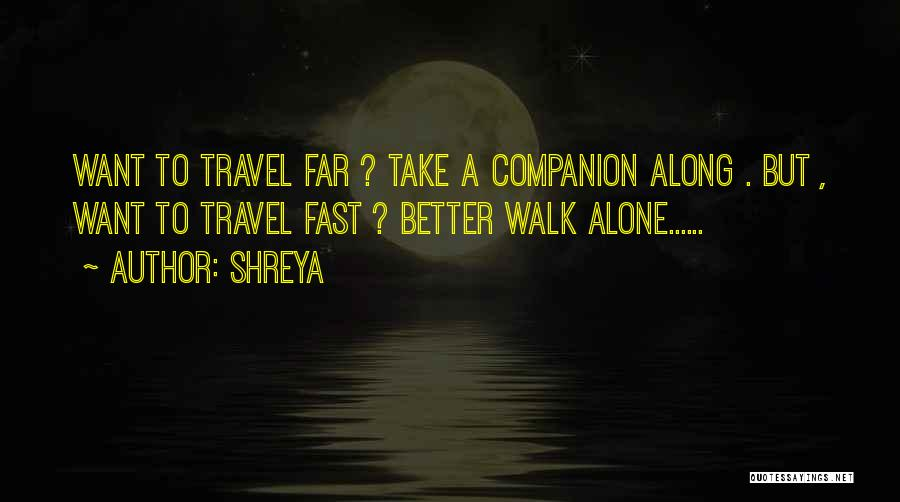 Better To Walk Alone Quotes By Shreya