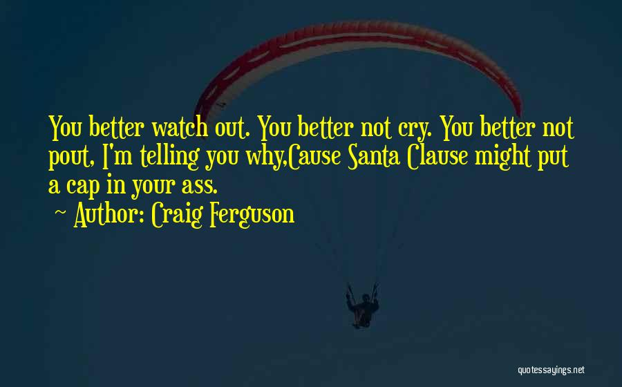 Better Watch Out Quotes By Craig Ferguson