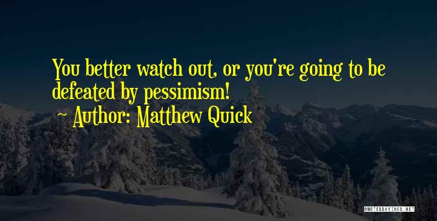 Better Watch Out Quotes By Matthew Quick