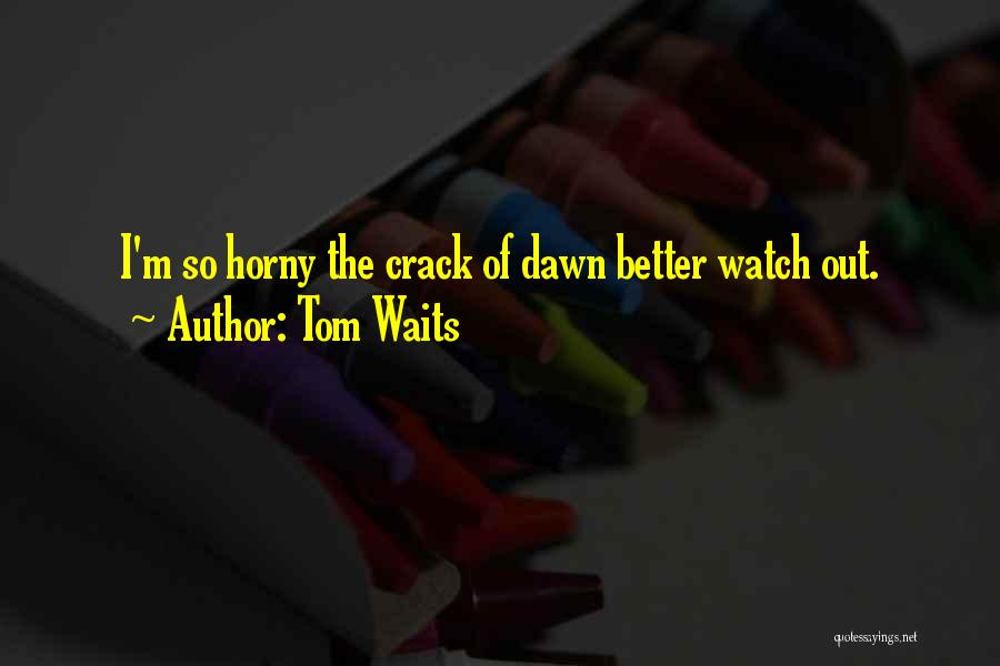 Better Watch Out Quotes By Tom Waits