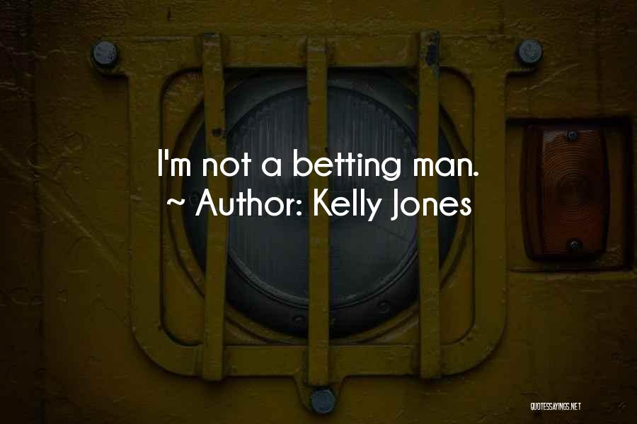 Betting Quotes By Kelly Jones