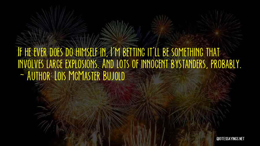 Betting Quotes By Lois McMaster Bujold
