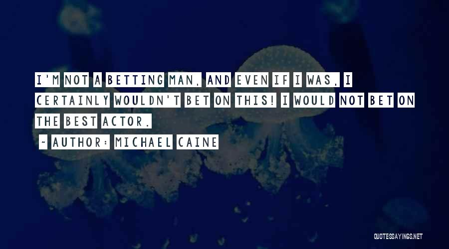 Betting Quotes By Michael Caine