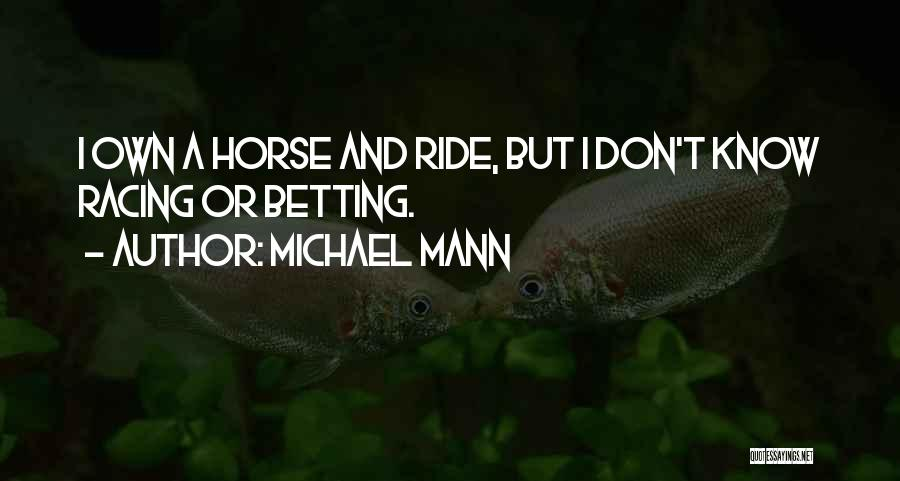 Betting Quotes By Michael Mann
