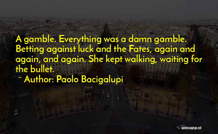 Betting Quotes By Paolo Bacigalupi