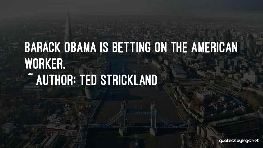 Betting Quotes By Ted Strickland