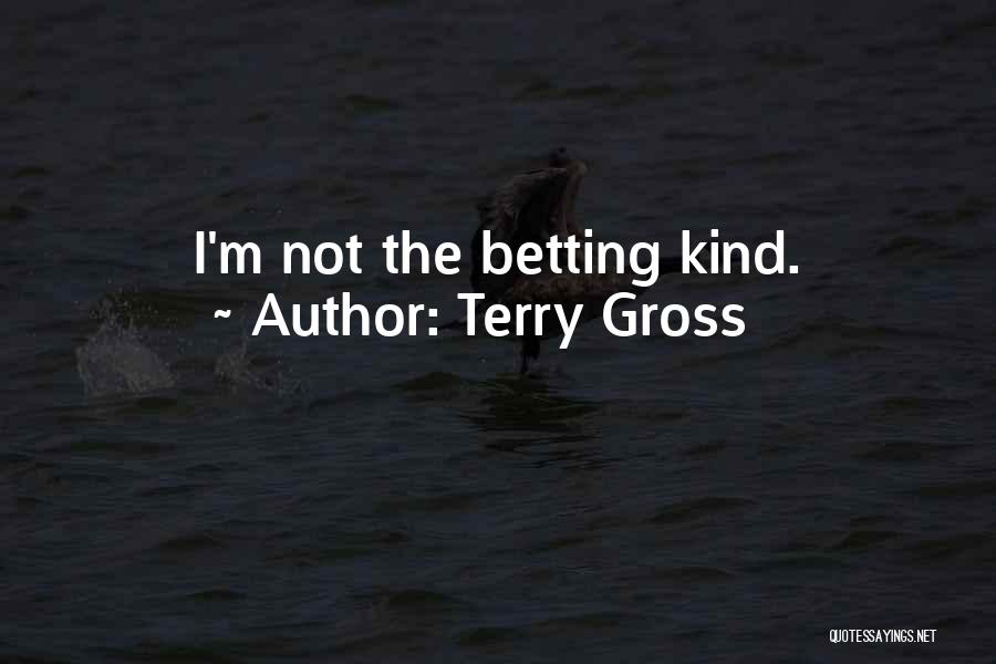 Betting Quotes By Terry Gross