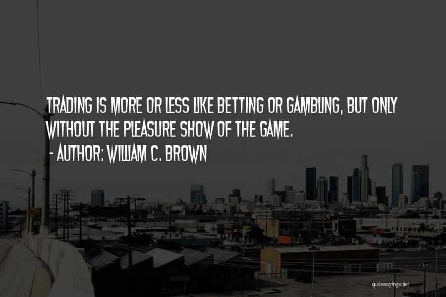 Betting Quotes By William C. Brown