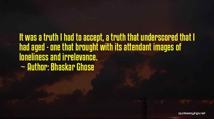 Bhaskar Ghose Quotes 1469703