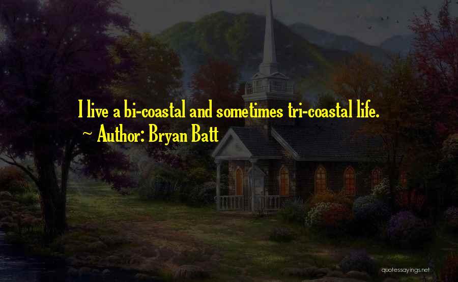 Bi Quotes By Bryan Batt