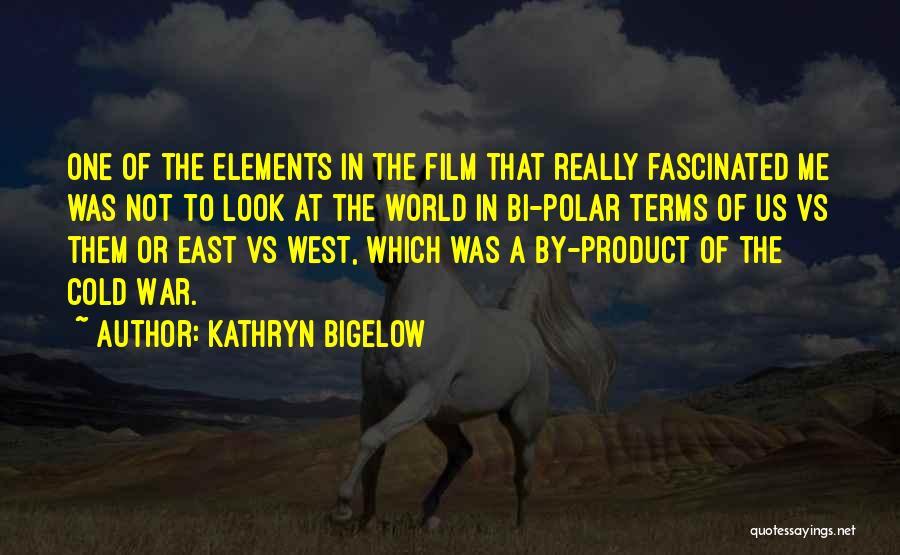 Bi Quotes By Kathryn Bigelow