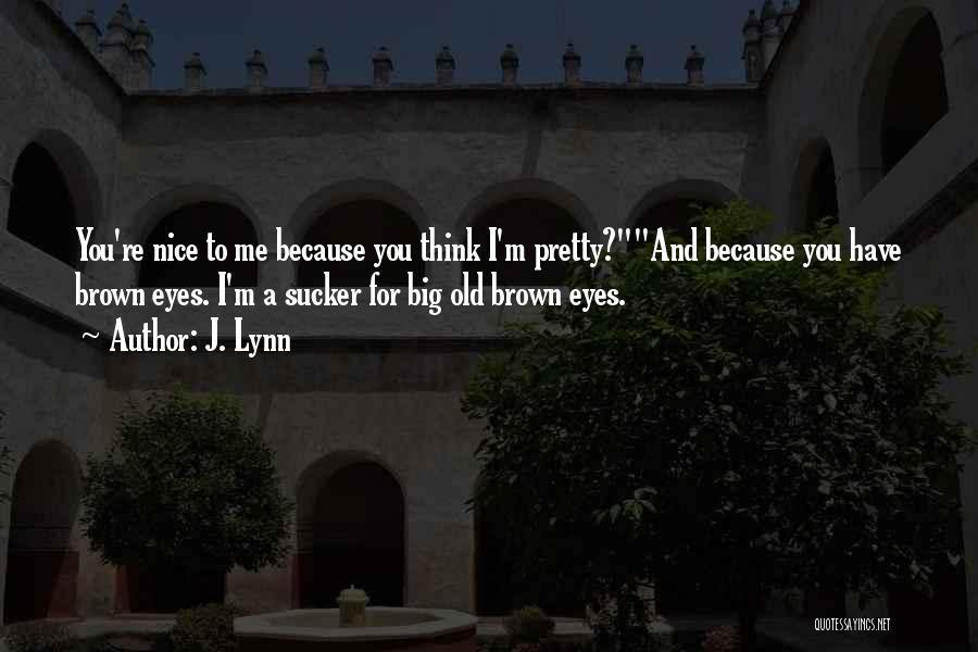 Big Brown Eyes Quotes By J. Lynn