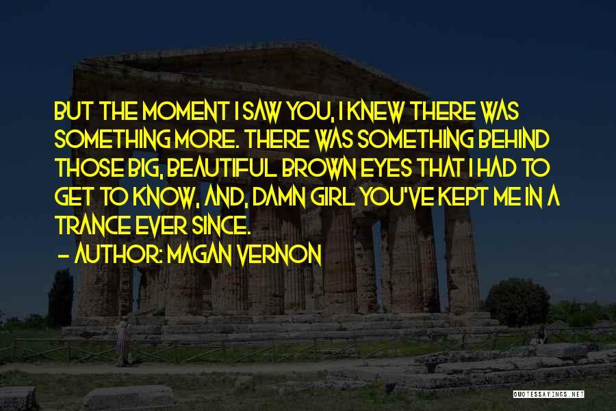 Big Brown Eyes Quotes By Magan Vernon