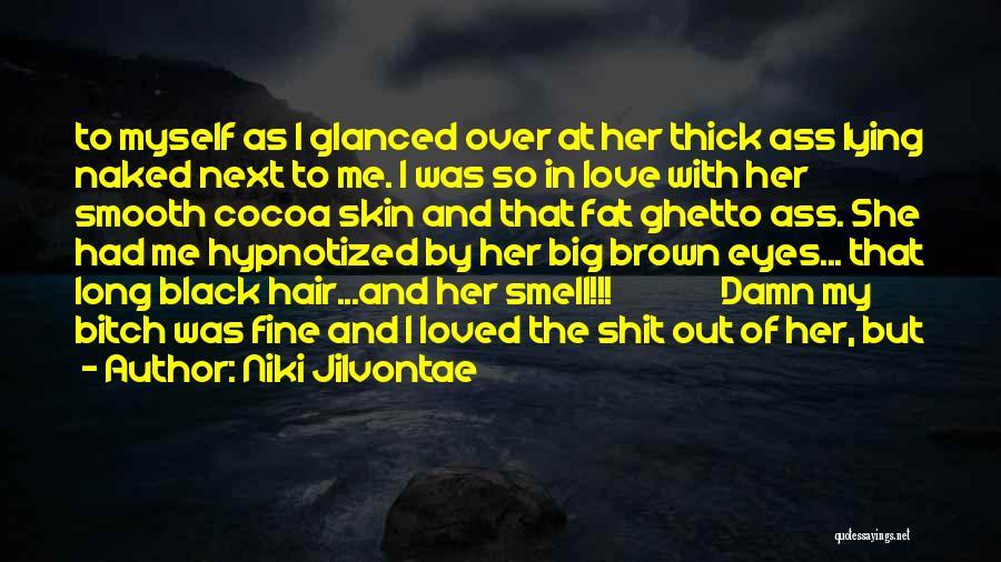 Big Brown Eyes Quotes By Niki Jilvontae