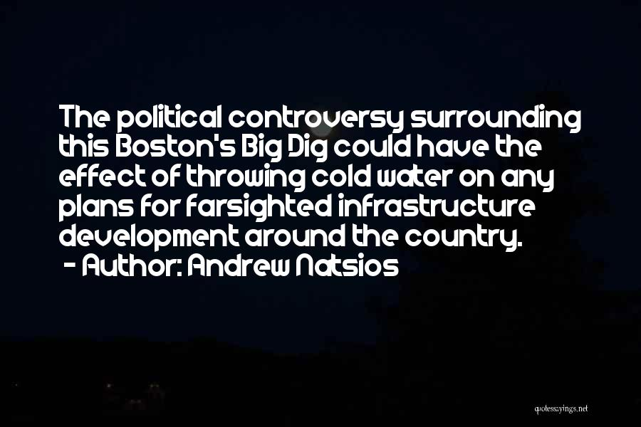 Big Dig Quotes By Andrew Natsios