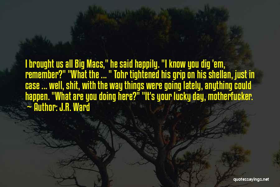 Big Dig Quotes By J.R. Ward