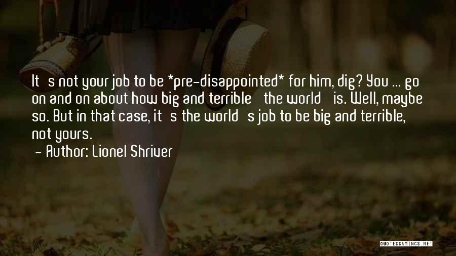 Big Dig Quotes By Lionel Shriver
