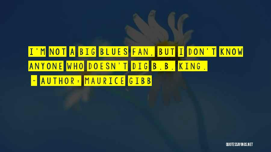 Big Dig Quotes By Maurice Gibb