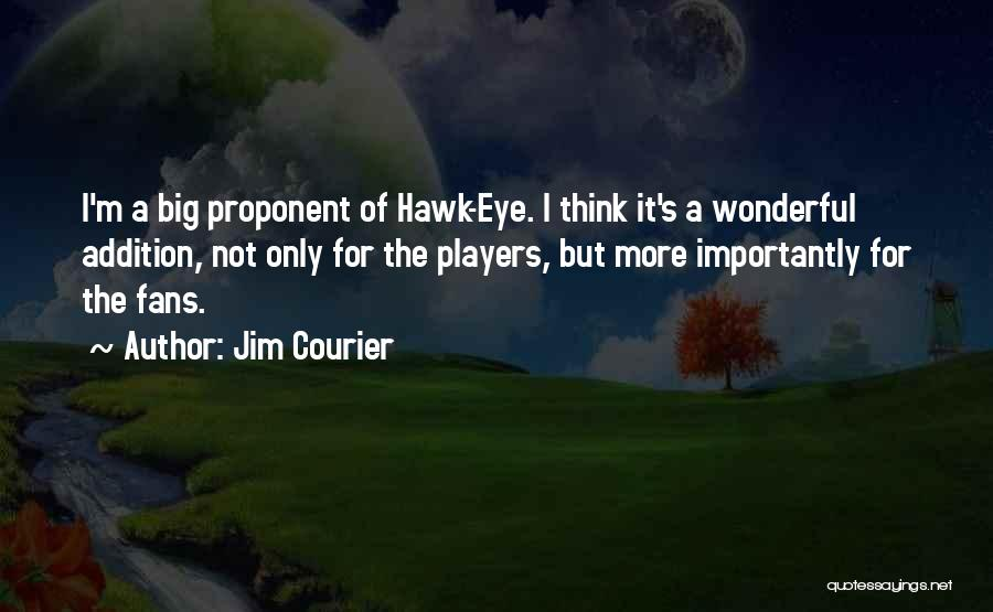 Big Hawk Quotes By Jim Courier