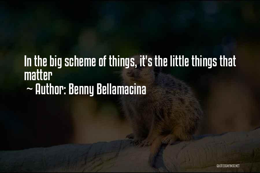 Big Little Love Quotes By Benny Bellamacina