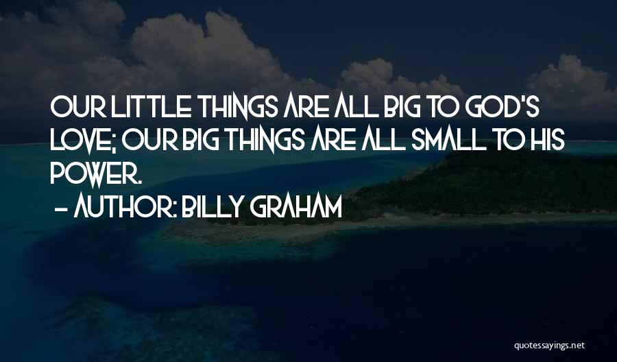 Big Little Love Quotes By Billy Graham