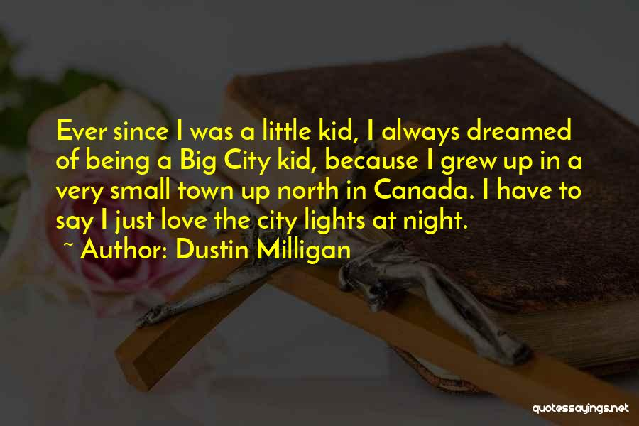 Big Little Love Quotes By Dustin Milligan