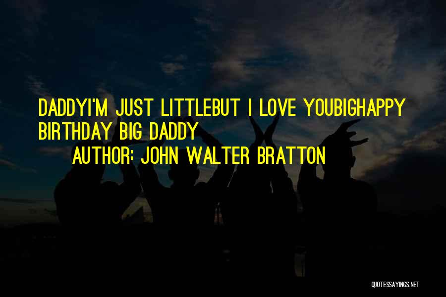 Big Little Love Quotes By John Walter Bratton