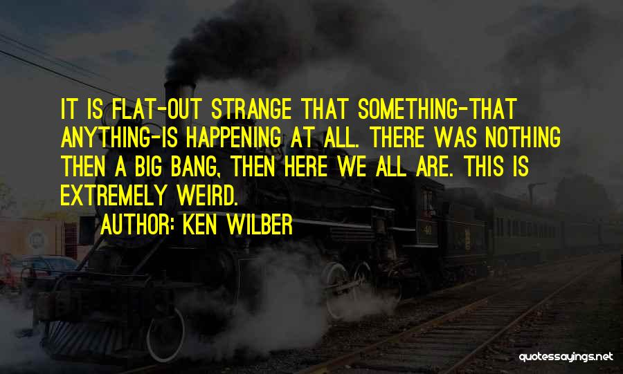 Big Things Are Happening Quotes By Ken Wilber