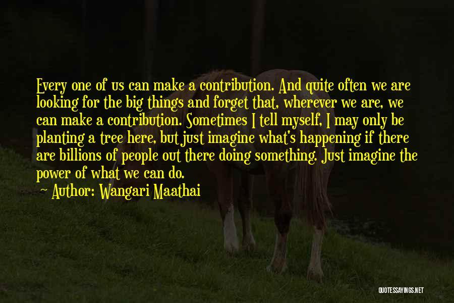 Big Things Are Happening Quotes By Wangari Maathai