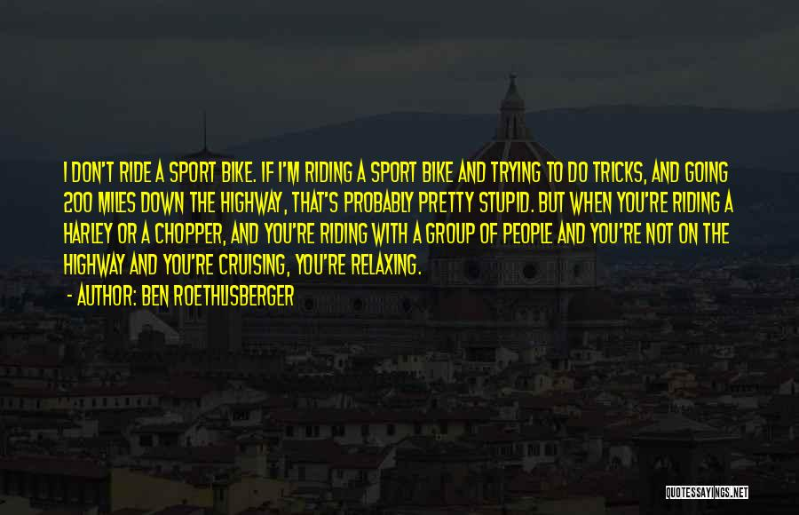 Bike Cruising Quotes By Ben Roethlisberger