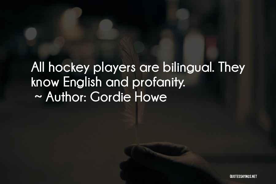 Bilingual Quotes By Gordie Howe