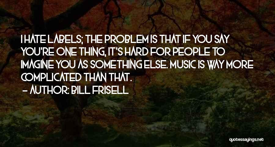 Bill Frisell Quotes 2233469