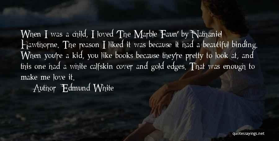 Binding Love Quotes By Edmund White