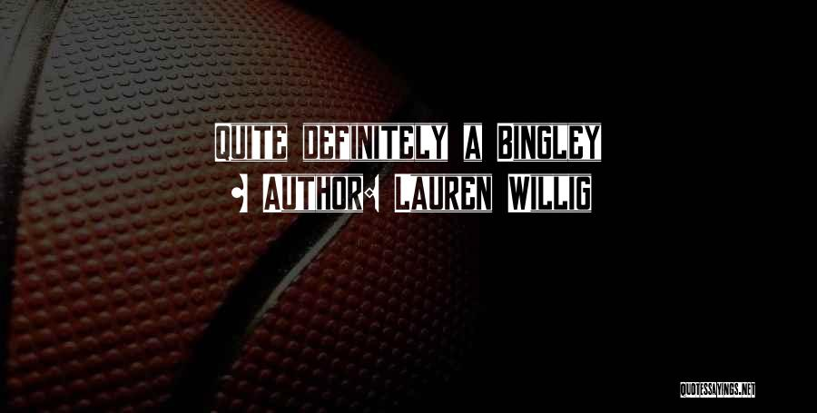 Bingley Quotes By Lauren Willig