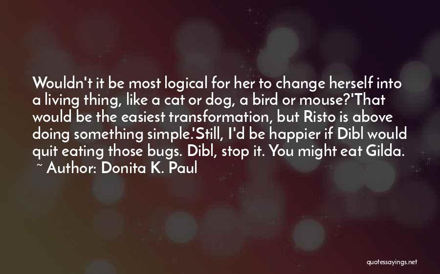 Bird Dog Quotes By Donita K. Paul